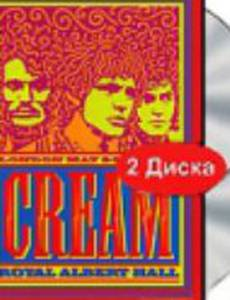 Cream: Royal Albert Hall, London May 2-3-5-6 2005 (видео)